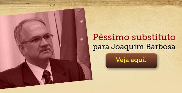 Péssimo substituto para Joaquim Barbosa - Veja aqui